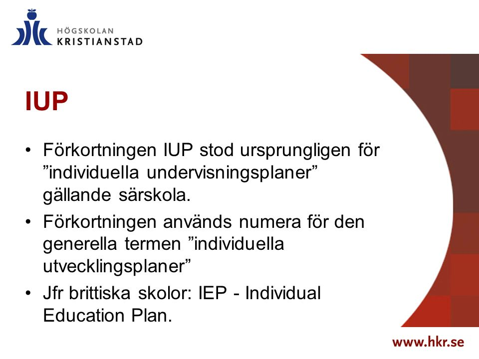 """IUP Förkortningen IUP stod ursprungligen för """"individuella undervisningsplaner"""" gällande särskola. Förkortningen används numera för den generella term"""