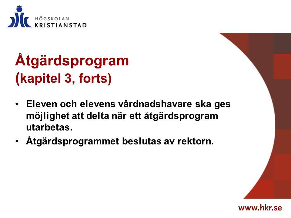 Åtgärdsprogram ( kapitel 3, forts) Eleven och elevens vårdnadshavare ska ges möjlighet att delta när ett åtgärdsprogram utarbetas. Åtgärdsprogrammet b