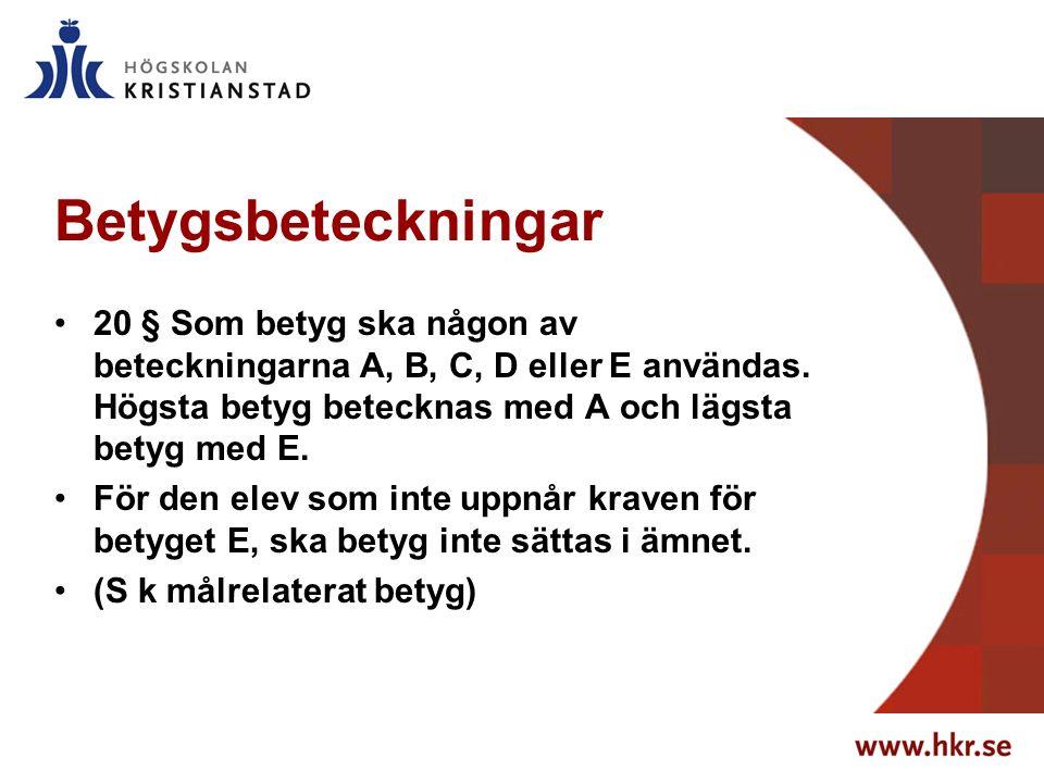 Betygsbeteckningar 20 § Som betyg ska någon av beteckningarna A, B, C, D eller E användas.