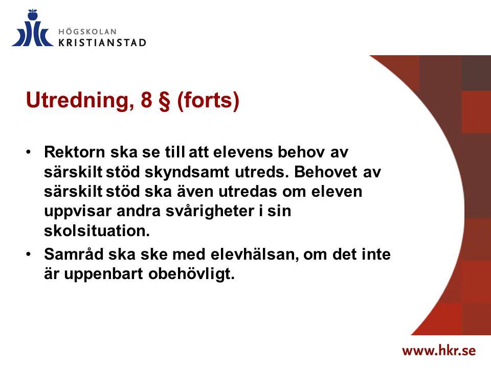 Utredning, 8 § (forts) Rektorn ska se till att elevens behov av särskilt stöd skyndsamt utreds. Behovet av särskilt stöd ska även utredas om eleven up