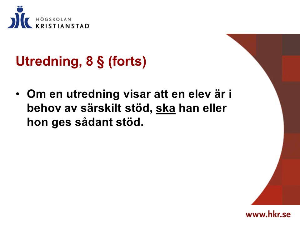 Utredning, 8 § (forts) Om en utredning visar att en elev är i behov av särskilt stöd, ska han eller hon ges sådant stöd.