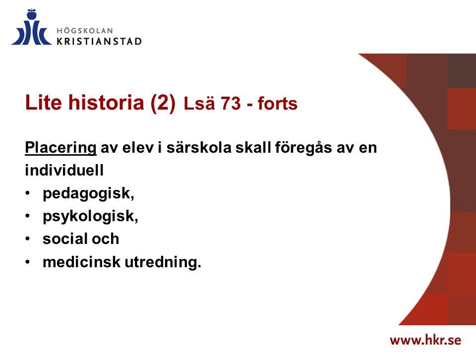 Lite historia (2) Lsä 73 - forts Placering av elev i särskola skall föregås av en individuell pedagogisk, psykologisk, social och medicinsk utredning.