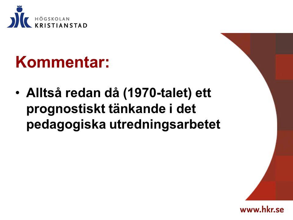 Kommentar: Alltså redan då (1970-talet) ett prognostiskt tänkande i det pedagogiska utredningsarbetet