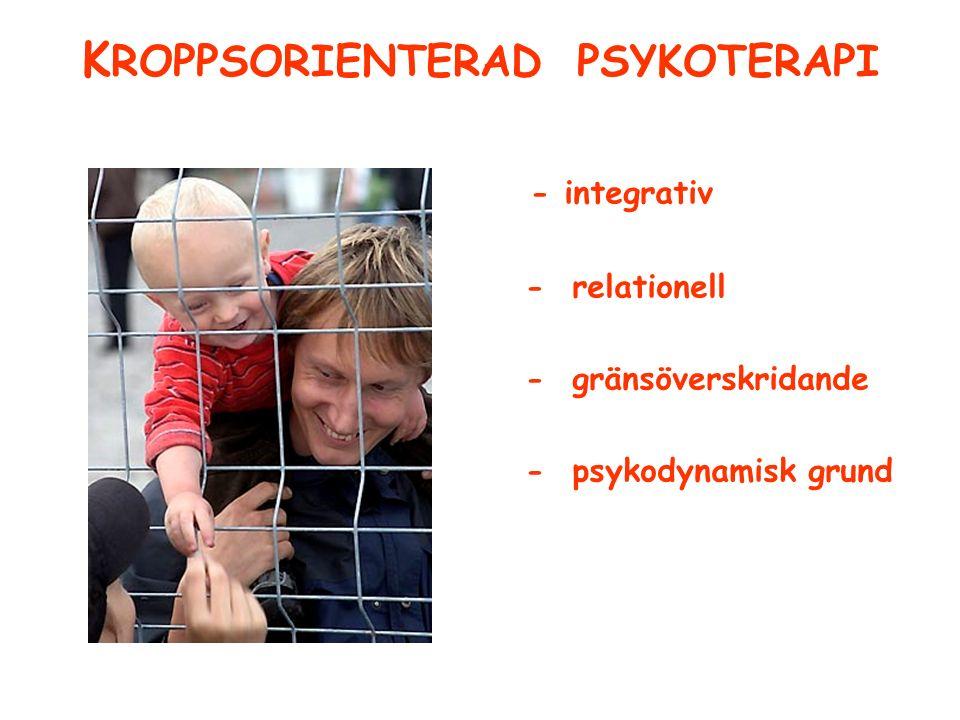 K ROPPSORIENTERAD PSYKOTERAPI - integrativ - relationell - gränsöverskridande - psykodynamisk grund