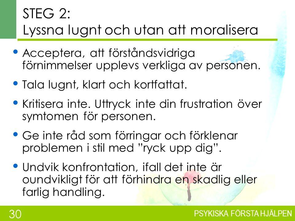 PSYKISKA FÖRSTA HJÄLPEN NÄR PERSONEN RISKERAR ATT SKADA ANDRA PERSONER 6.