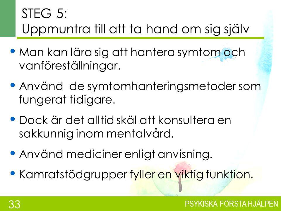 PSYKISKA FÖRSTA HJÄLPEN STEG 4: Uppmuntra till att söka professionell hjälp Det är viktigt att den insjuknade får sakkunnig vård så fort som möjligt.