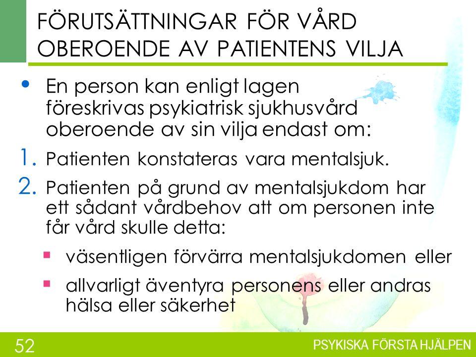 PSYKISKA FÖRSTA HJÄLPEN FÖREKOMST AV SCHIZOFRENI Ungefär 50 000 finländare lider av schizofreni, ungefär en på hundra personer.