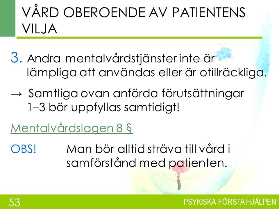 PSYKISKA FÖRSTA HJÄLPEN VÅRD OBEROENDE AV PATIENTENS VILJA 3.