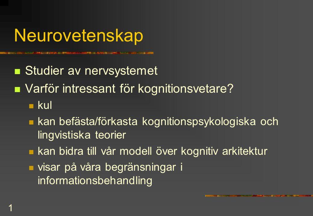 1 Neurovetenskap Studier av nervsystemet Varför intressant för kognitionsvetare.