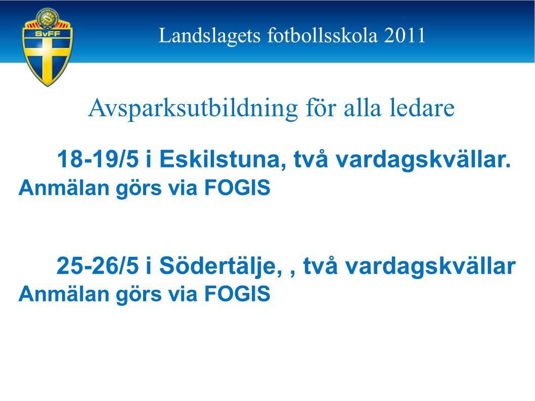 Avsparksutbildning för alla ledare 18-19/5 i Eskilstuna, två vardagskvällar. Anmälan görs via FOGIS 25-26/5 i Södertälje,, två vardagskvällar Anmälan