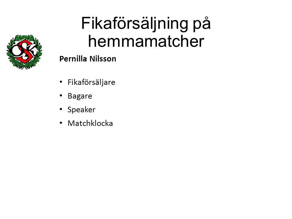 Fikaförsäljning på hemmamatcher Pernilla Nilsson Fikaförsäljare Bagare Speaker Matchklocka