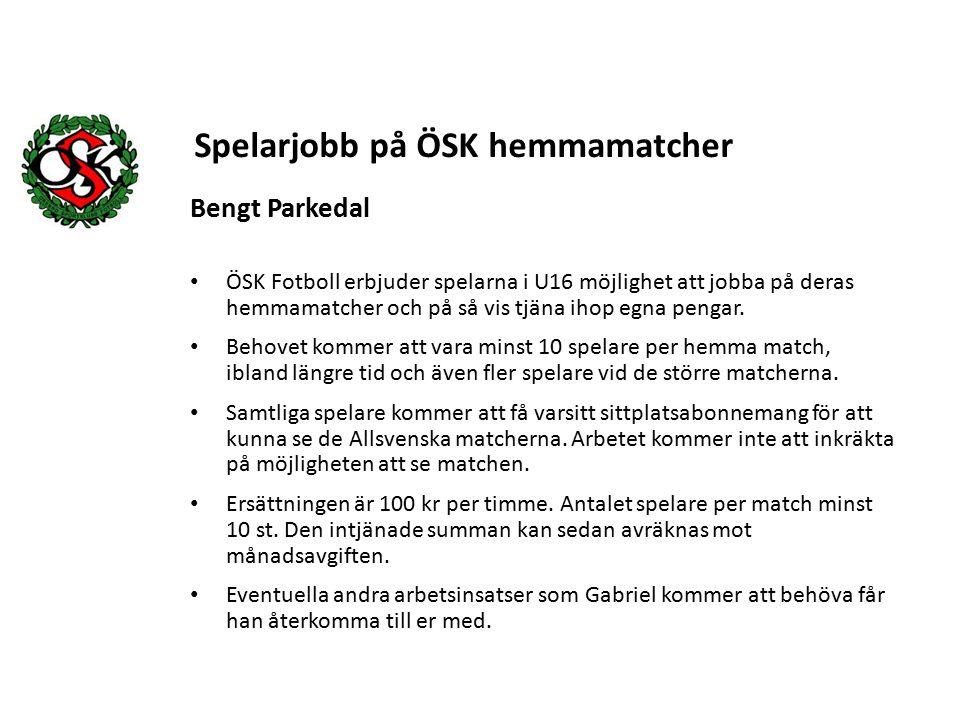 Bengt Parkedal ÖSK Fotboll erbjuder spelarna i U16 möjlighet att jobba på deras hemmamatcher och på så vis tjäna ihop egna pengar.