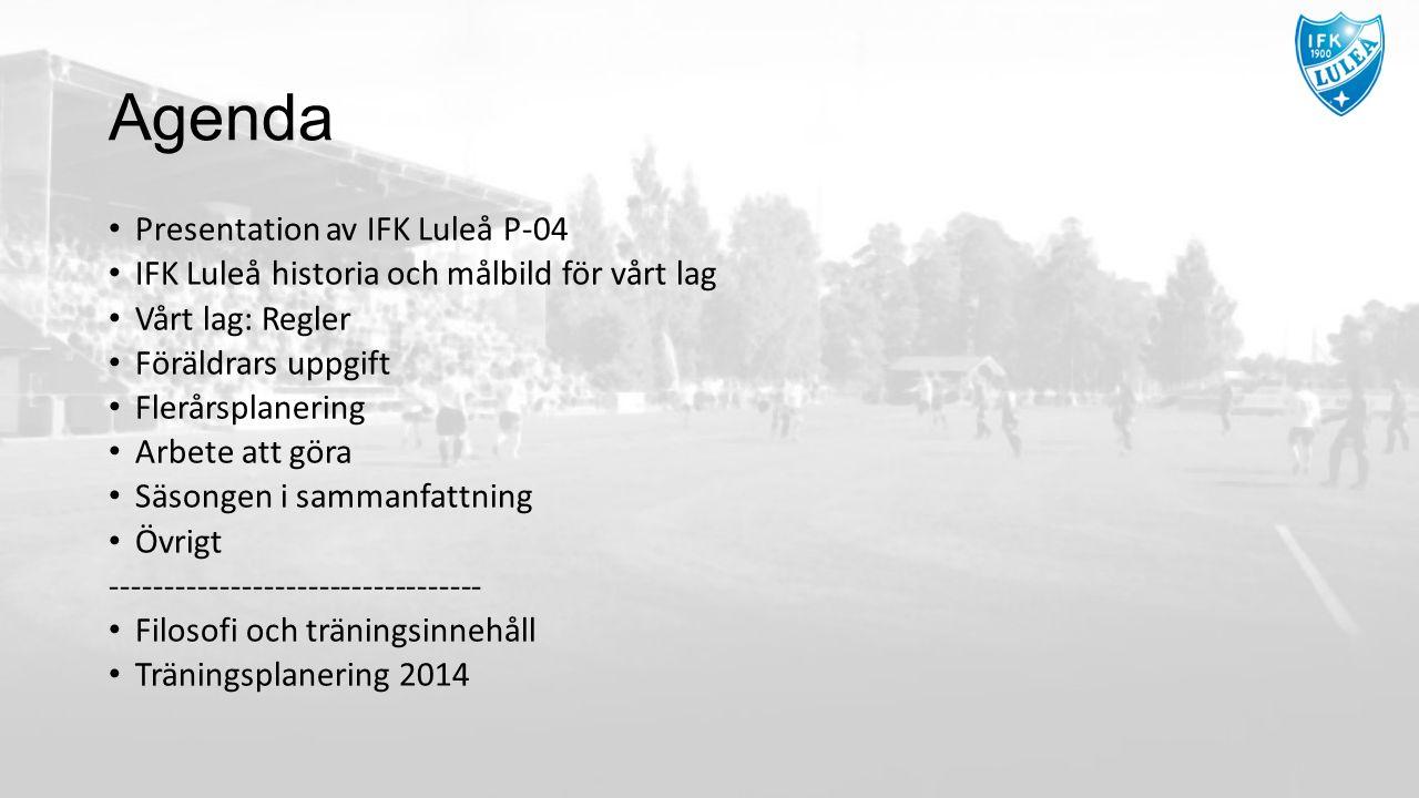 Agenda Presentation av IFK Luleå P-04 IFK Luleå historia och målbild för vårt lag Vårt lag: Regler Föräldrars uppgift Flerårsplanering Arbete att göra Säsongen i sammanfattning Övrigt ---------------------------------- Filosofi och träningsinnehåll Träningsplanering 2014