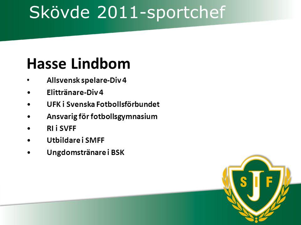Skövde 2011-sportchef Hasse Lindbom Allsvensk spelare-Div 4 Elittränare-Div 4 UFK i Svenska Fotbollsförbundet Ansvarig för fotbollsgymnasium RI i SVFF Utbildare i SMFF Ungdomstränare i BSK