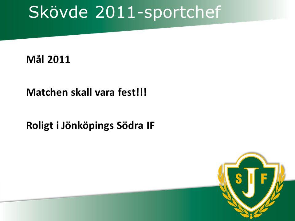 Skövde 2011-sportchef Mål 2011 Matchen skall vara fest!!! Roligt i Jönköpings Södra IF