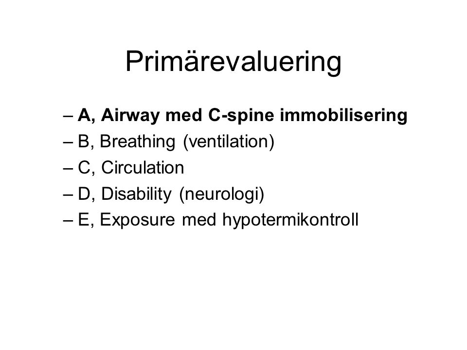 Primärevaluering –A, Airway med C-spine immobilisering –B, Breathing (ventilation) –C, Circulation –D, Disability (neurologi) –E, Exposure med hypotermikontroll