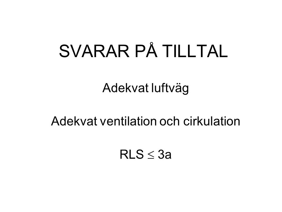 SVARAR PÅ TILLTAL Adekvat luftväg Adekvat ventilation och cirkulation RLS  3a