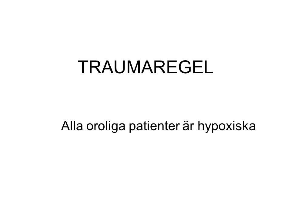 TRAUMAREGEL Alla oroliga patienter är hypoxiska
