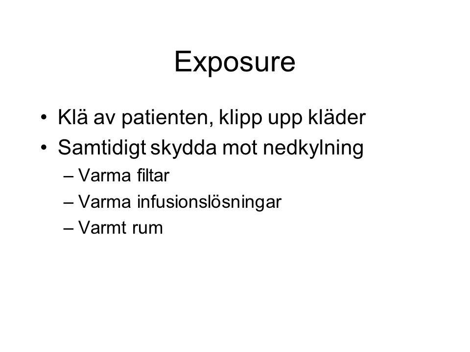 Exposure Klä av patienten, klipp upp kläder Samtidigt skydda mot nedkylning –Varma filtar –Varma infusionslösningar –Varmt rum