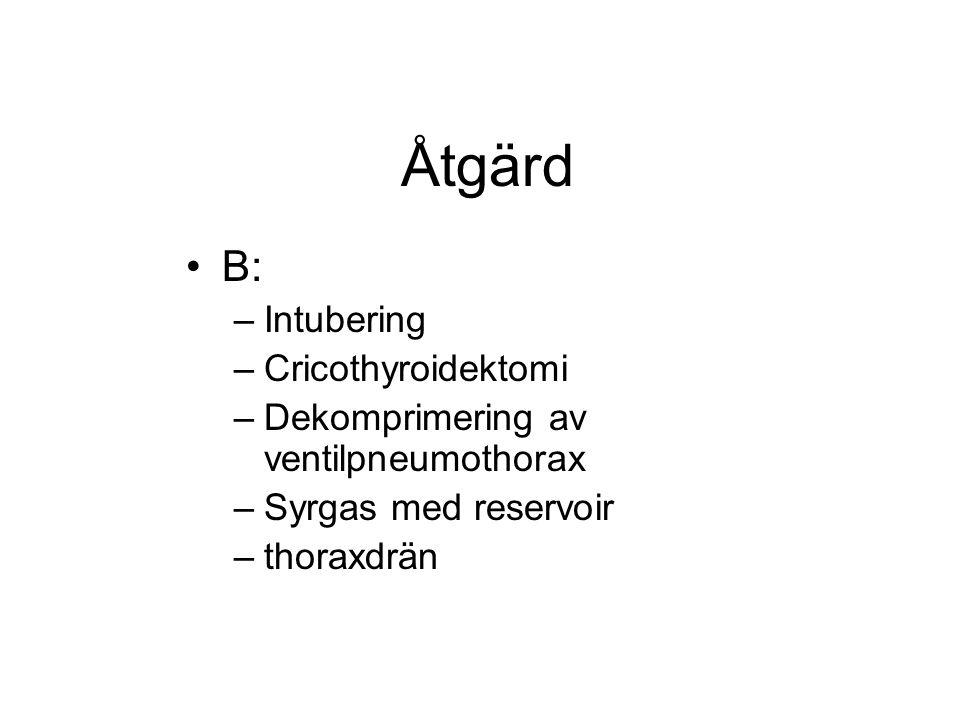 Åtgärd B: –Intubering –Cricothyroidektomi –Dekomprimering av ventilpneumothorax –Syrgas med reservoir –thoraxdrän