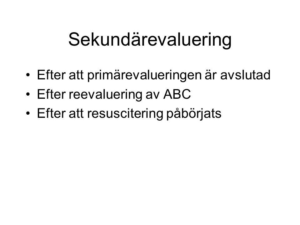 Sekundärevaluering Efter att primärevalueringen är avslutad Efter reevaluering av ABC Efter att resuscitering påbörjats