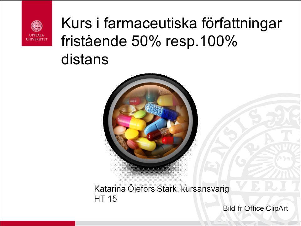 Kurs i farmaceutiska författningar fristående 50% resp.100% distans Katarina Öjefors Stark, kursansvarig HT 15 Bild fr Office ClipArt