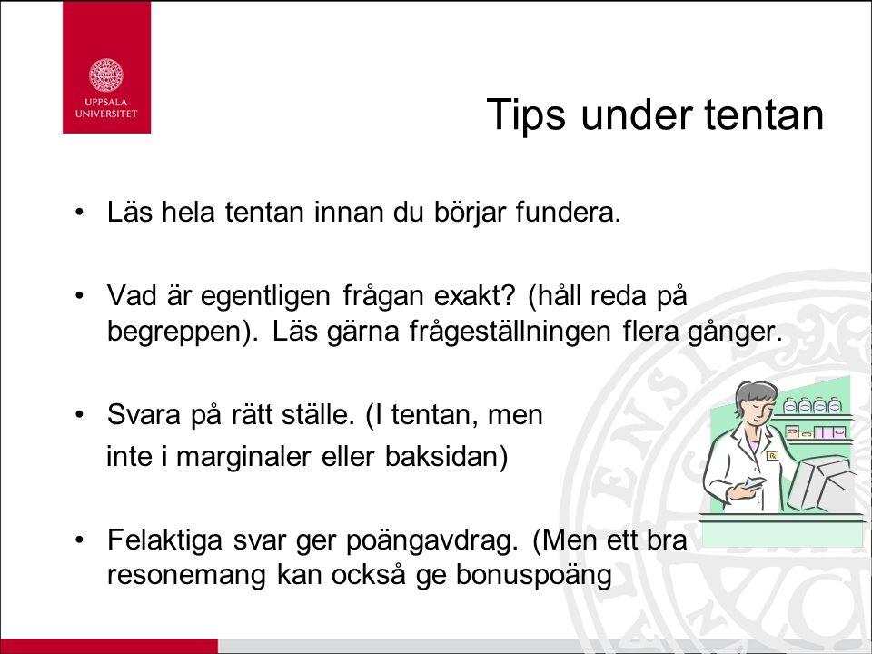 Tips under tentan Läs hela tentan innan du börjar fundera.