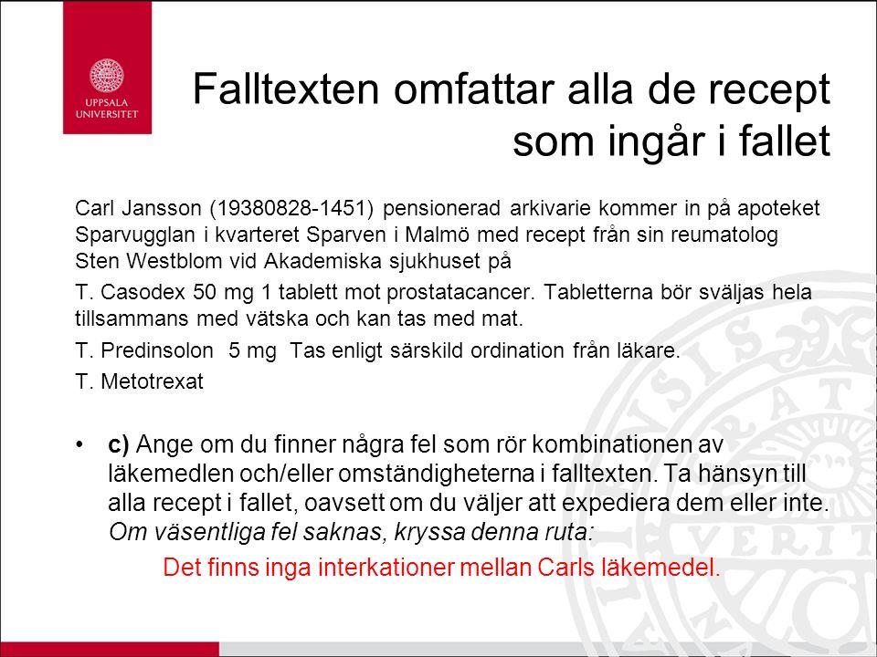Falltexten omfattar alla de recept som ingår i fallet Carl Jansson (19380828-1451) pensionerad arkivarie kommer in på apoteket Sparvugglan i kvarteret Sparven i Malmö med recept från sin reumatolog Sten Westblom vid Akademiska sjukhuset på T.