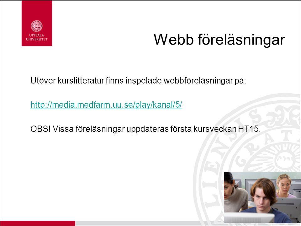 Webb föreläsningar Utöver kurslitteratur finns inspelade webbföreläsningar på: http://media.medfarm.uu.se/play/kanal/5/ OBS.