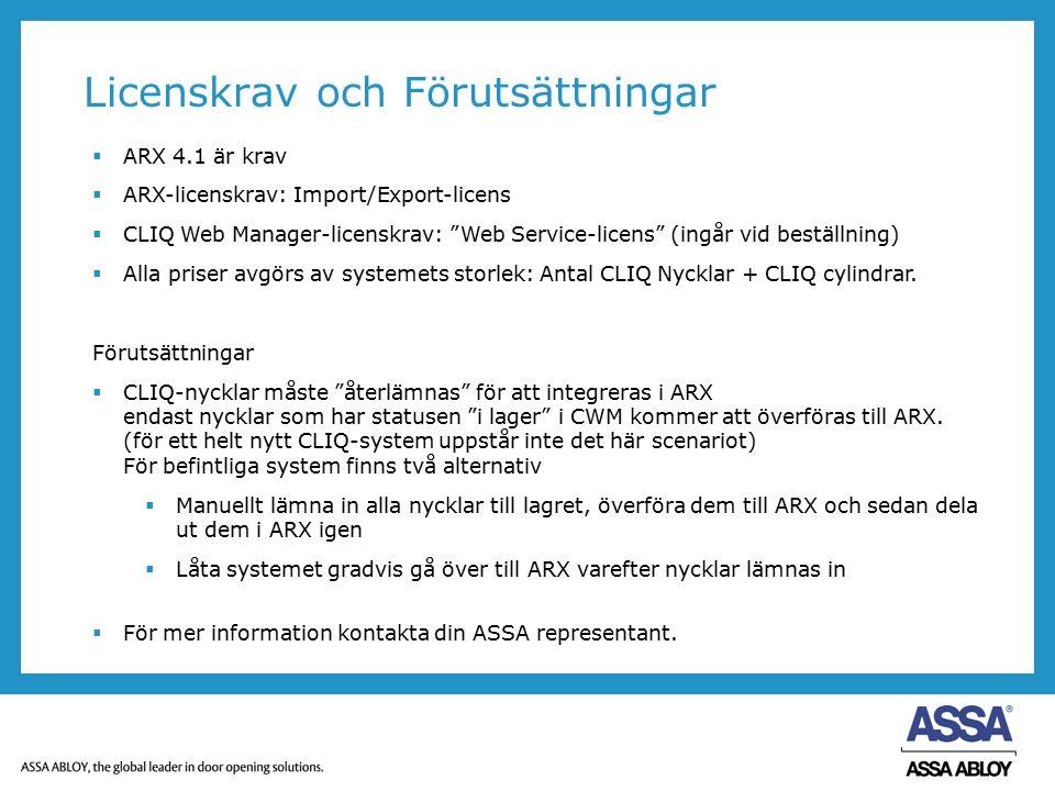 """Licenskrav och Förutsättningar  ARX 4.1 är krav  ARX-licenskrav: Import/Export-licens  CLIQ Web Manager-licenskrav: """"Web Service-licens"""" (ingår vid"""
