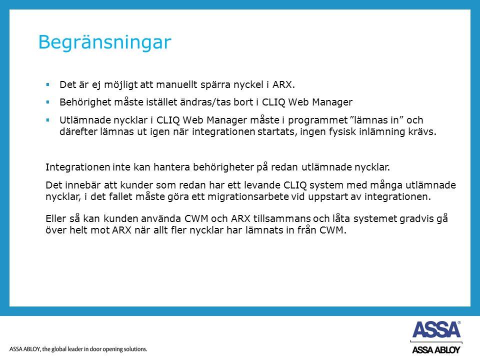 Begränsningar  Det är ej möjligt att manuellt spärra nyckel i ARX.  Behörighet måste istället ändras/tas bort i CLIQ Web Manager  Utlämnade nycklar