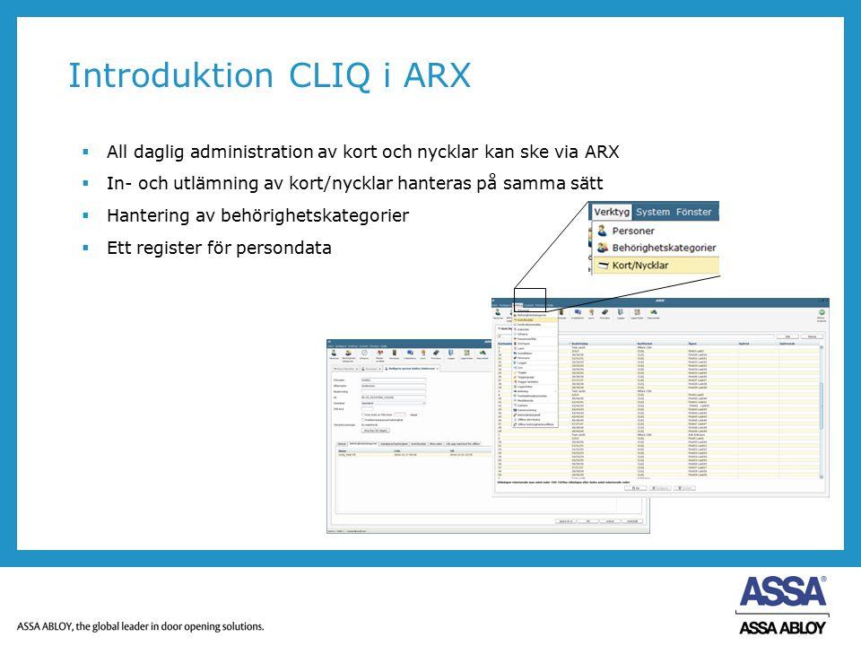 Introduktion CLIQ i ARX  All daglig administration av kort och nycklar kan ske via ARX  In- och utlämning av kort/nycklar hanteras på samma sätt  H