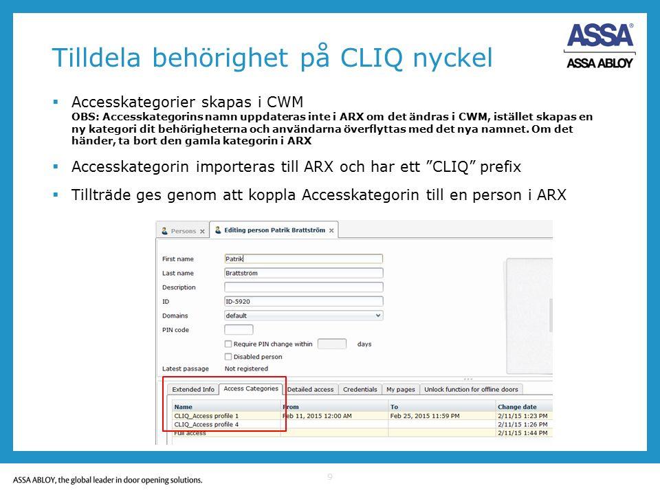 Tilldela behörighet på CLIQ nyckel  Accesskategorier skapas i CWM OBS: Accesskategorins namn uppdateras inte i ARX om det ändras i CWM, istället skap