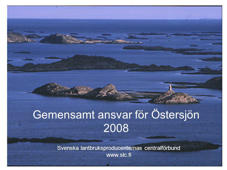 1 Gemensamt ansvar för Östersjön 2008 Svenska lantbruksproducenternas centralförbund www.slc.fi