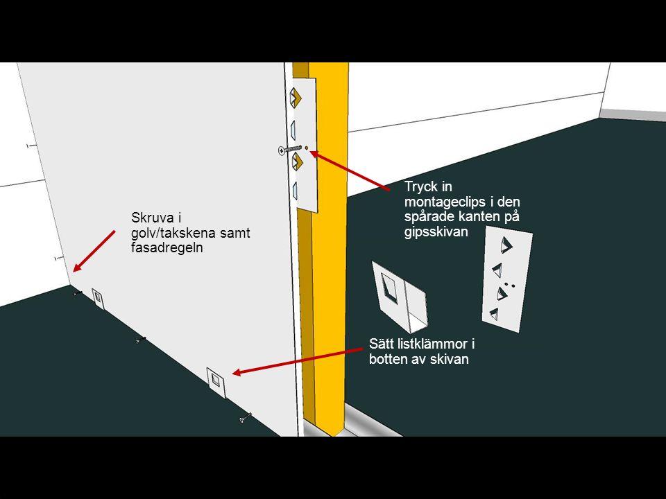 Skruva i golv/takskena samt fasadregeln Tryck in montageclips i den spårade kanten på gipsskivan Sätt listklämmor i botten av skivan