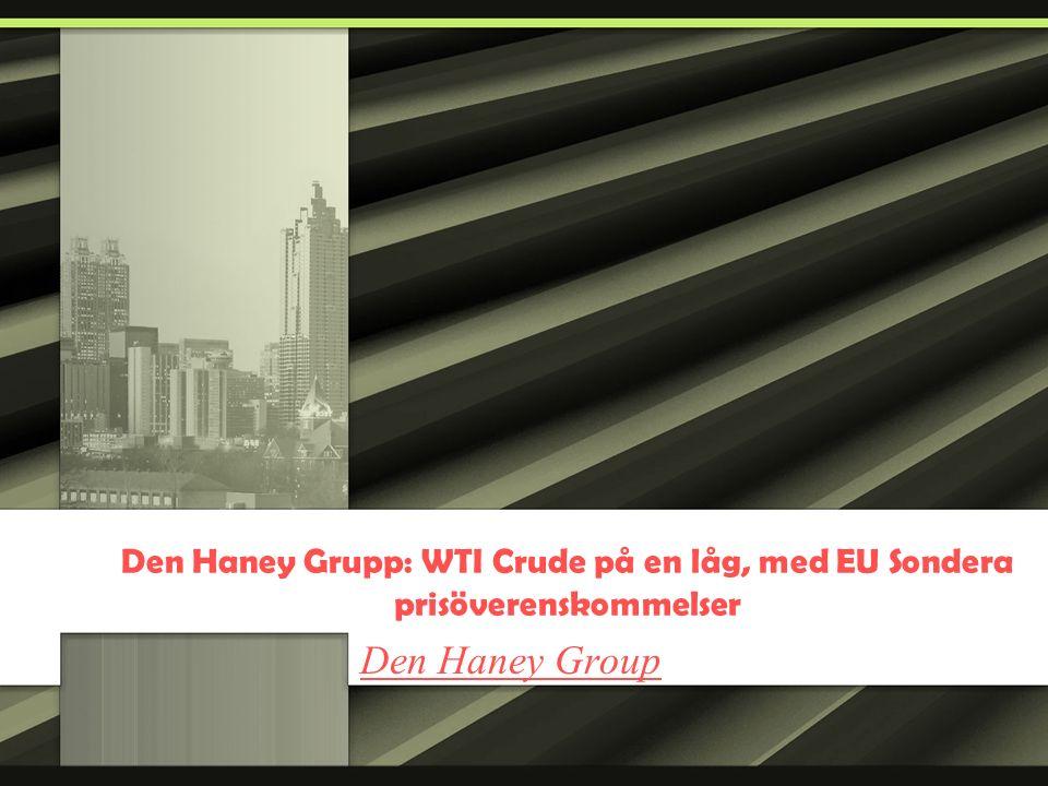 Den Haney Grupp: WTI Crude på en låg, med EU Sondera prisöverenskommelser Den Haney Group