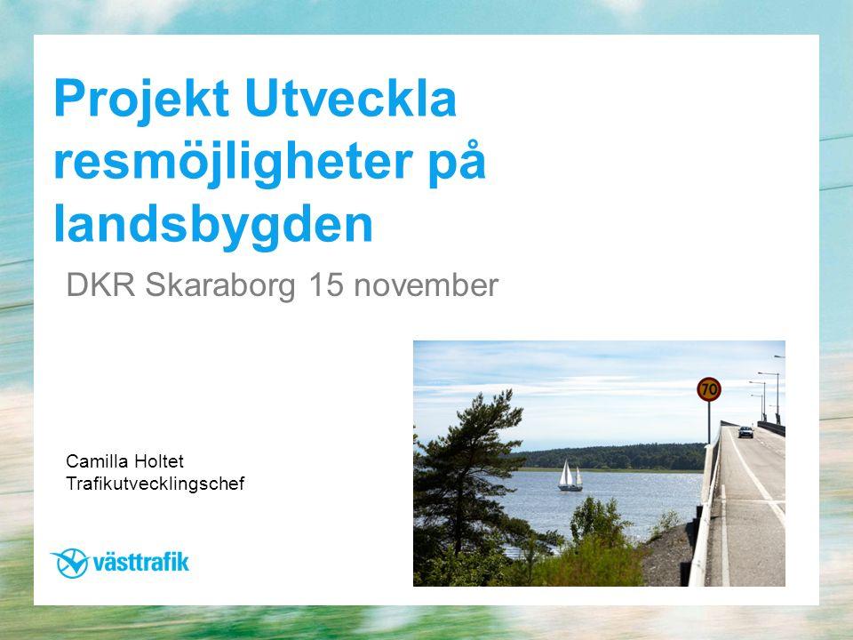 Projekt Utveckla resmöjligheter på landsbygden DKR Skaraborg 15 november Camilla Holtet Trafikutvecklingschef