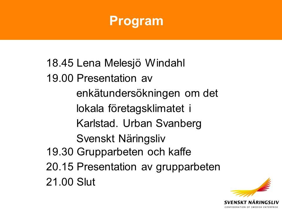 Program 18.45 Lena Melesjö Windahl 19.00 Presentation av enkätundersökningen om det lokala företagsklimatet i Karlstad.