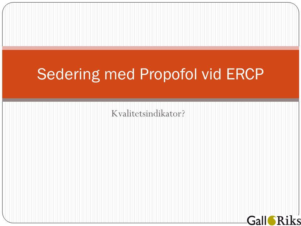 Kvalitetsindikator Sedering med Propofol vid ERCP