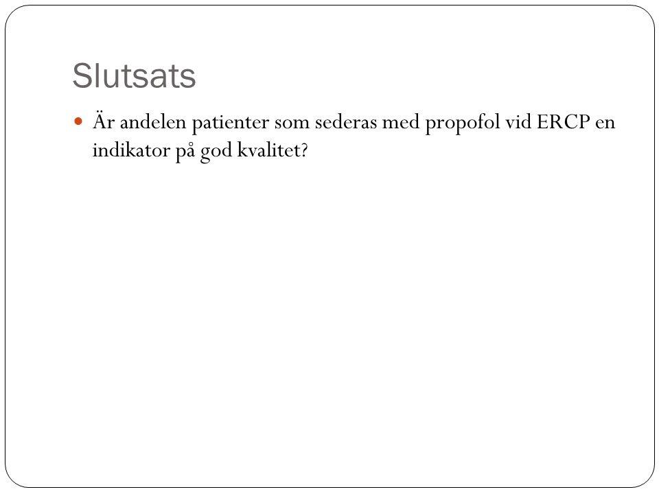 Slutsats Är andelen patienter som sederas med propofol vid ERCP en indikator på god kvalitet