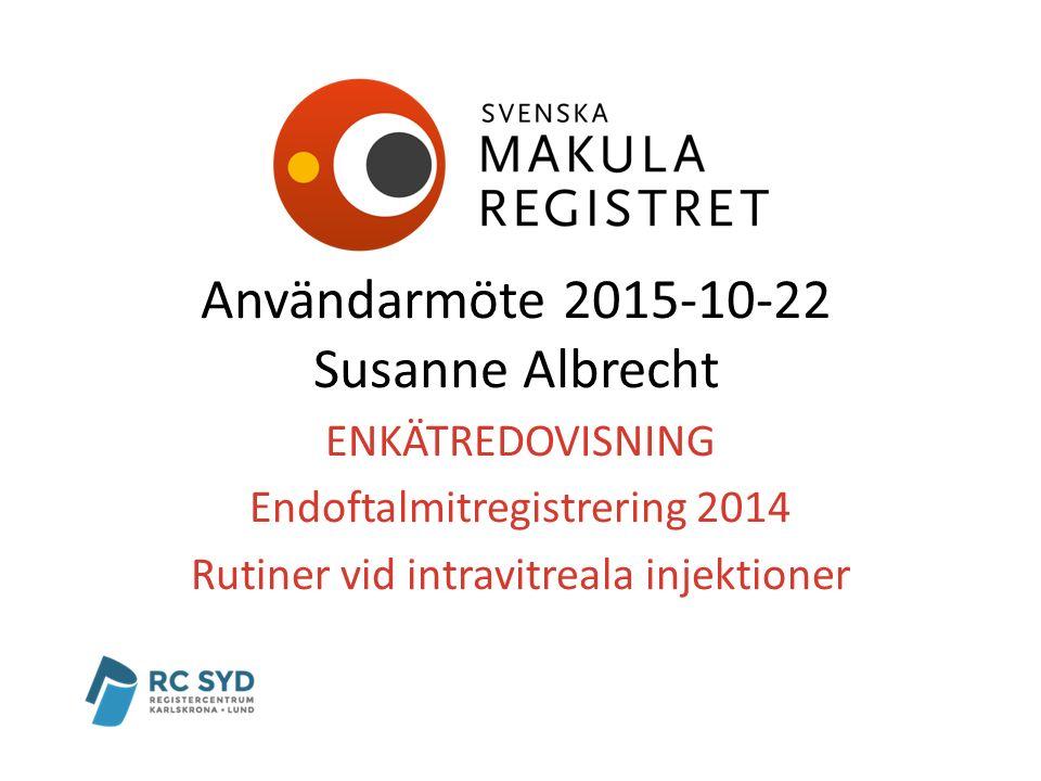 ENKÄTREDOVISNING Endoftalmitregistrering 2014 Rutiner vid intravitreala injektioner Användarmöte 2015-10-22 Susanne Albrecht