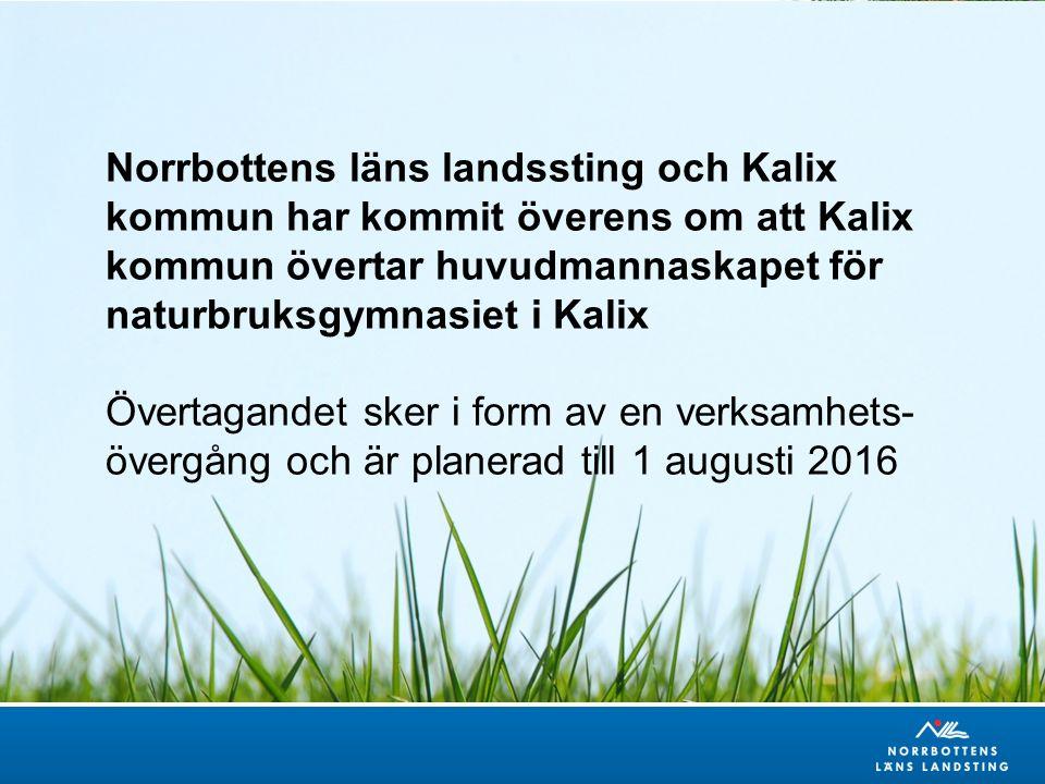 Norrbottens läns landssting och Kalix kommun har kommit överens om att Kalix kommun övertar huvudmannaskapet för naturbruksgymnasiet i Kalix Övertagandet sker i form av en verksamhets- övergång och är planerad till 1 augusti 2016