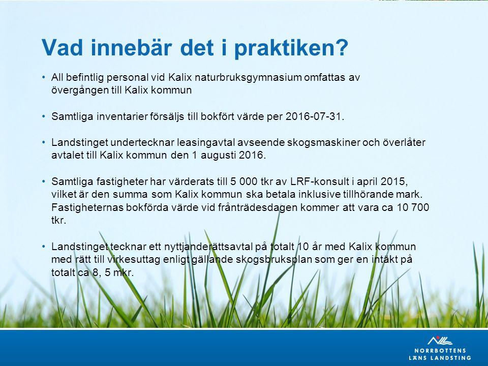 All befintlig personal vid Kalix naturbruksgymnasium omfattas av övergången till Kalix kommun Samtliga inventarier försäljs till bokfört värde per 2016-07-31.