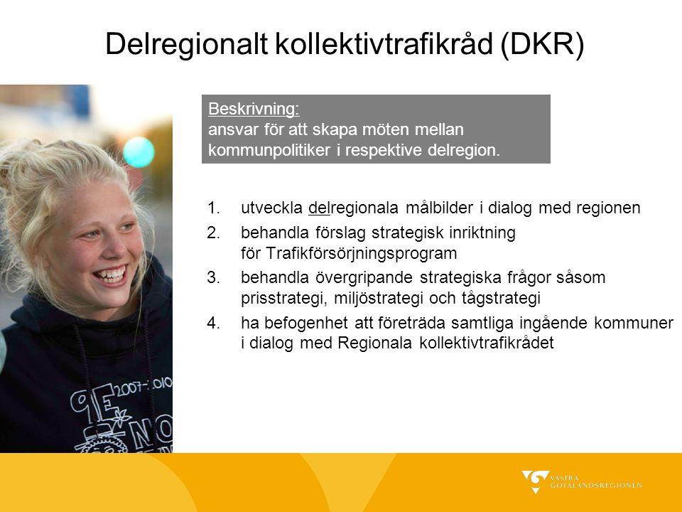 Delregionalt kollektivtrafikråd (DKR) 1.utveckla delregionala målbilder i dialog med regionen 2.behandla förslag strategisk inriktning för Trafikförsörjningsprogram 3.behandla övergripande strategiska frågor såsom prisstrategi, miljöstrategi och tågstrategi 4.ha befogenhet att företräda samtliga ingående kommuner i dialog med Regionala kollektivtrafikrådet Beskrivning: ansvar för att skapa möten mellan kommunpolitiker i respektive delregion.
