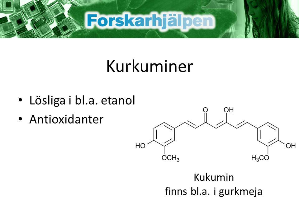 Kurkuminer Lösliga i bl.a. etanol Antioxidanter Kukumin finns bl.a. i gurkmeja