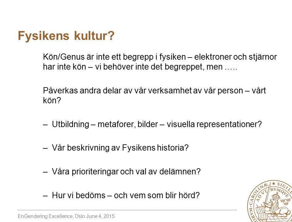 EnGendering Excellence, Oslo June 4, 2015 Kön/Genus är inte ett begrepp i fysiken – elektroner och stjärnor har inte kön – vi behöver inte det begreppet, men …..