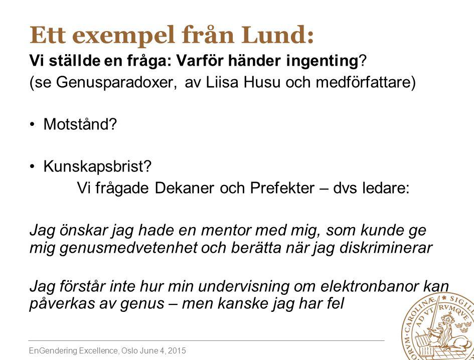 EnGendering Excellence, Oslo June 4, 2015 Ett exempel från Lund: Vi ställde en fråga: Varför händer ingenting.