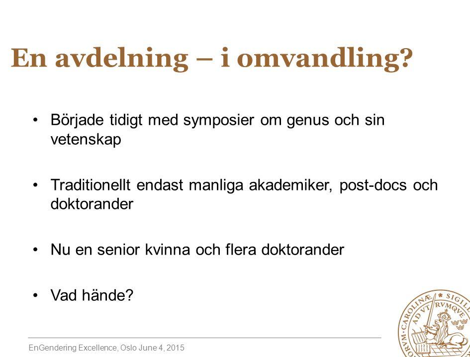 EnGendering Excellence, Oslo June 4, 2015 En avdelning – i omvandling.