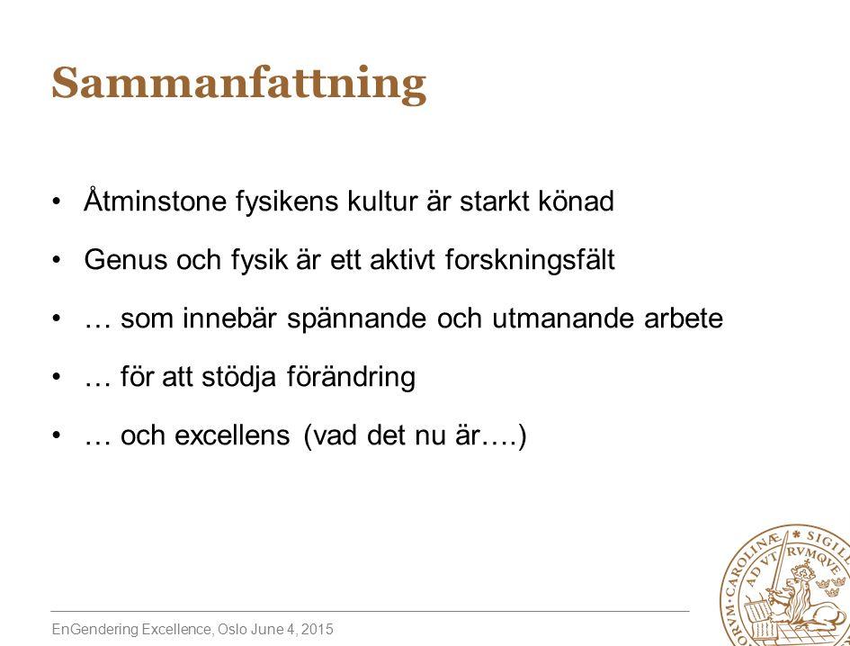 EnGendering Excellence, Oslo June 4, 2015 Åtminstone fysikens kultur är starkt könad Genus och fysik är ett aktivt forskningsfält … som innebär spännande och utmanande arbete … för att stödja förändring … och excellens (vad det nu är….) Sammanfattning