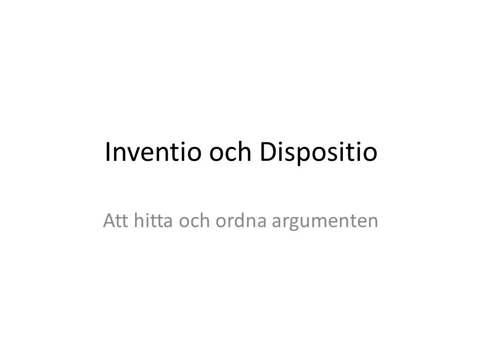 Inventio och Dispositio Att hitta och ordna argumenten